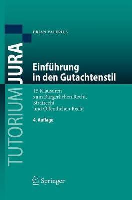 Einf�hrung in Den Gutachtenstil: 15 Klausuren Zum B�rgerlichen Recht, Strafrecht Und �Ffentlichen Recht - Tutorium Jura (Paperback)