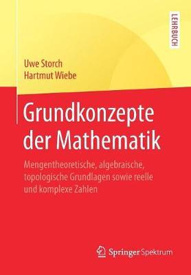 Grundkonzepte Der Mathematik: Mengentheoretische, Algebraische, Topologische Grundlagen Sowie Reelle Und Komplexe Zahlen - Springer-Lehrbuch (Paperback)