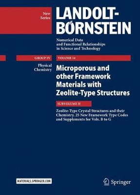 Microporous and other Framework Materials with Zeolite-Type Structures: Zeolite-Type Crystal Structures and their Chemistry. 25 New Framework Type Codes and Supplements for Vols. B to G - Physical Chemistry 14H (Hardback)