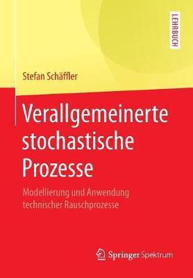 Verallgemeinerte Stochastische Prozesse: Modellierung Und Anwendung Technischer Rauschprozesse (Paperback)