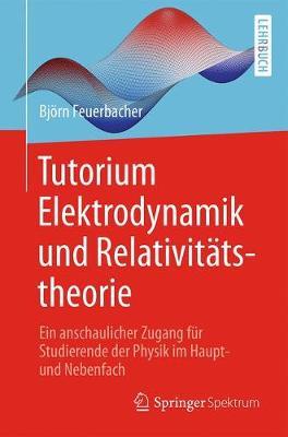 Tutorium Elektrodynamik Und Relativit�tstheorie: Ein Anschaulicher Zugang F�r Studierende Der Physik Im Haupt- Und Nebenfach (Paperback)