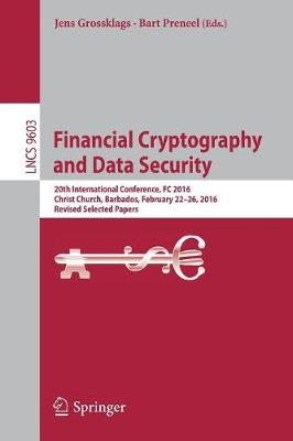 Financial Cryptography and Data Security: 20th International Conference, FC 2016, Christ Church, Barbados, February 22-26, 2016, Revised Selected Papers - Security and Cryptology 9603 (Paperback)