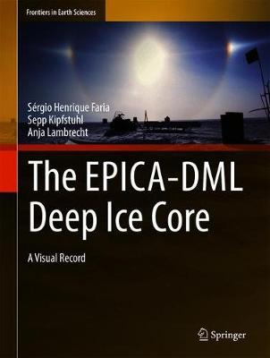 The EPICA-DML Deep Ice Core: A Visual Record - Frontiers in Earth Sciences (Hardback)