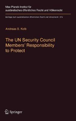 The UN Security Council Members' Responsibility to Protect: A Legal Analysis - Beitrage zum auslandischen oeffentlichen Recht und Voelkerrecht 274 (Hardback)