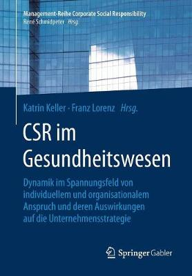 Csr Im Gesundheitswesen: Dynamik Im Spannungsfeld Von Individuellem Und Organisationalem Anspruch Und Deren Auswirkungen Auf Die Unternehmensstrategie - Management-Reihe Corporate Social Responsibility (Paperback)