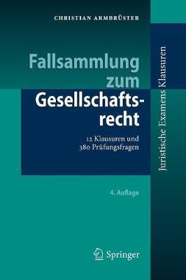 Fallsammlung Zum Gesellschaftsrecht: 12 Klausuren Und 380 Pr fungsfragen - Juristische Examensklausuren (Paperback)