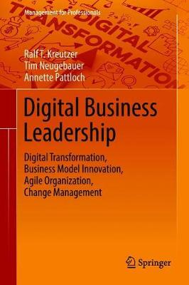Digital Business Leadership: Digital Transformation, Business Model Innovation, Agile Organization, Change Management - Management for Professionals (Hardback)