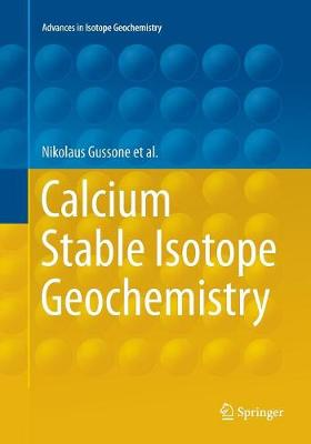 Calcium Stable Isotope Geochemistry - Advances in Isotope Geochemistry (Paperback)
