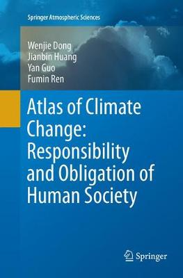 Atlas of Climate Change: Responsibility and Obligation of Human Society - Springer Atmospheric Sciences (Paperback)
