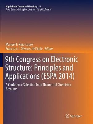 9th Congress on Electronic Structure: Principles and Applications (ESPA 2014): A Conference Selection from Theoretical Chemistry Accounts - Highlights in Theoretical Chemistry 11 (Paperback)