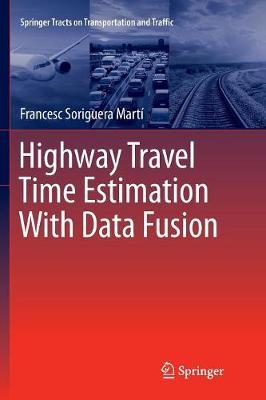 Highway Travel Time Estimation With Data Fusion - Springer Tracts on Transportation and Traffic 11 (Paperback)