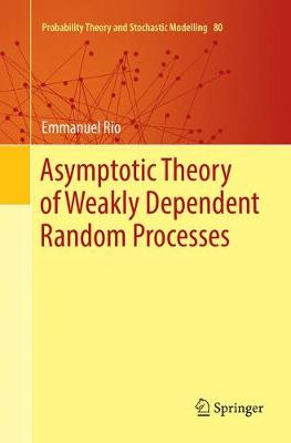 Asymptotic Theory of Weakly Dependent Random Processes - Probability Theory and Stochastic Modelling 80 (Paperback)