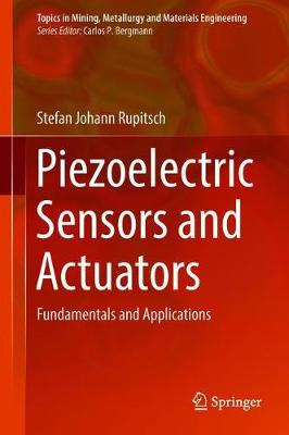 Piezoelectric Sensors and Actuators: Fundamentals and Applications - Topics in Mining, Metallurgy and Materials Engineering (Hardback)