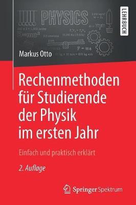 Rechenmethoden F r Studierende Der Physik Im Ersten Jahr: Einfach Und Praktisch Erkl rt (Paperback)