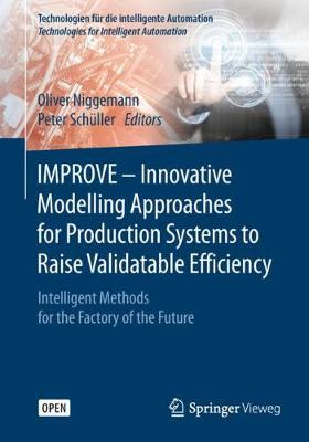 IMPROVE - Innovative Modelling Approaches for Production Systems to Raise Validatable Efficiency: Intelligent Methods for the Factory of the Future - Technologien fur die intelligente Automation 8 (Paperback)