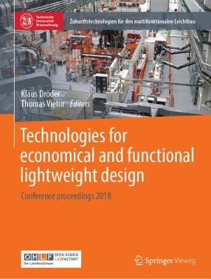 Technologies for economical and functional lightweight design: Conference proceedings 2018 - Zukunftstechnologien fur den multifunktionalen Leichtbau (Paperback)