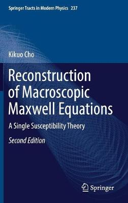 Reconstruction of Macroscopic Maxwell Equations: A Single Susceptibility Theory - Springer Tracts in Modern Physics 237 (Hardback)