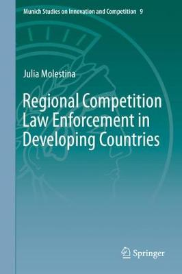 Regional Competition Law Enforcement in Developing Countries - Munich Studies on Innovation and Competition 9 (Hardback)