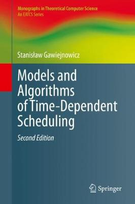 Models and Algorithms of Time-Dependent Scheduling - Monographs in Theoretical Computer Science. An EATCS Series (Hardback)