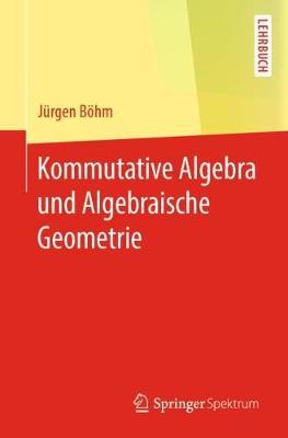Kommutative Algebra Und Algebraische Geometrie (Paperback)