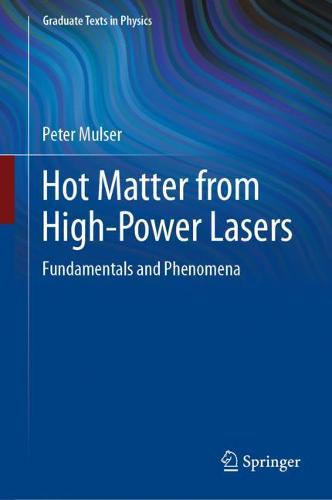 Hot Matter from High-Power Lasers: Fundamentals and Phenomena - Graduate Texts in Physics (Hardback)