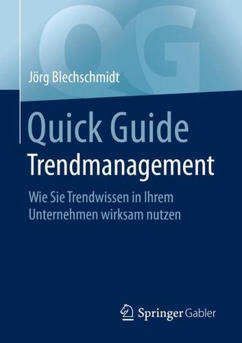 Quick Guide Trendmanagement: Wie Sie Trendwissen in Ihrem Unternehmen wirksam nutzen - Quick Guide (Paperback)
