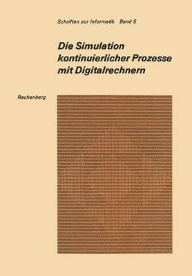 Die Simulation Kontinuierlicher Prozesse Mit Digitalrechnern: Eine Vergleichende Analyse Der Techniken Bei Der Digitalen Simulation Kontinuierlicher Prozesse - Schriften Zur Informatik 5 (Paperback)
