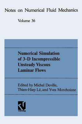 Numerical Simulation of 3-D Incompressible Unsteady Viscous Laminar Flows: A GAMM-Workshop - Notes on Numerical Fluid Mechanics 48 (Paperback)