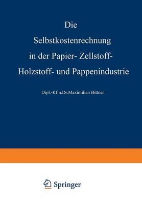 Die Selbstkostenrechnung in Der Papier-, Zellstoff-, Holzstoff- Und Pappenindustrie (Paperback)