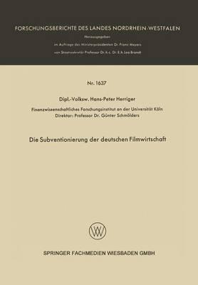 Die Subventionierung Der Deutschen Filmwirtschaft - Forschungsberichte Des Landes Nordrhein-Westfalen 1637 (Paperback)