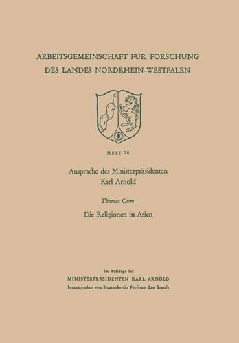 Ansprache Des Ministerpr sidenten Karl Arnold. Die Religionen in Asien - Arbeitsgemeinschaft Fur Forschung Des Landes Nordrhein-Westf 28 (Paperback)