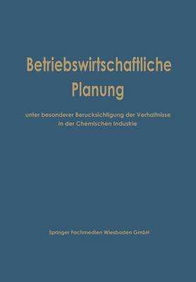 Betriebswirtschaftliche Planung Unter Besonderer Berucksichtigung Der Verhaltnisse in Der Chemischen Industrie (Paperback)