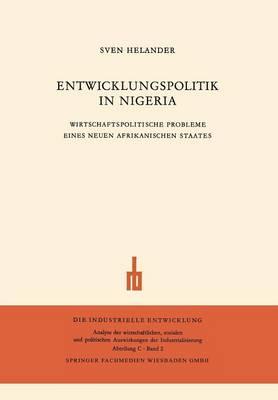 Entwicklungspolitik in Nigeria: Wirtschaftspolitische Probleme Eines Neuen Afrikanischen Staates (Paperback)