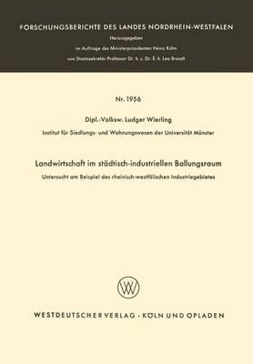 Landwirtschaft Im St dtisch-Industriellen Ballungsraum: Untersucht Am Beispiel Des Rheinisch-Westf lischen Industriegebietes - Forschungsberichte Des Landes Nordrhein-Westfalen 1956 (Paperback)