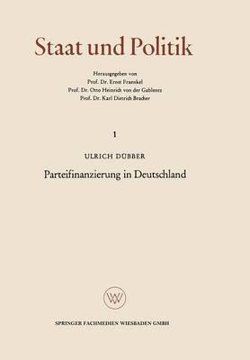 Parteifinanzierung in Deutschland: Eine Untersuchung UEber Das Problem Der Rechenschaftslegung in Einem Kunftigen Parteiengesetz - Staat Und Politik 1 (Paperback)