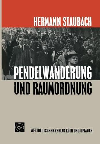 Pendelwanderung Und Raumordnung: Der Einflu  Der Pendelwanderung Auf Die Standortpolitik Im Wohnungs- Und Siedlungswesen (Paperback)