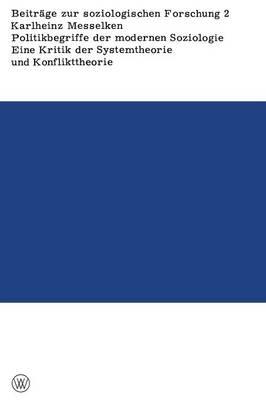 Politikbegriffe Der Modernen Soziologie: Eine Kritik Der Systemtheorie Und Konflikttheorie -- Begr ndet Aus Ihren Implikationen F r Die Gesellschaftliche Praxis (Paperback)