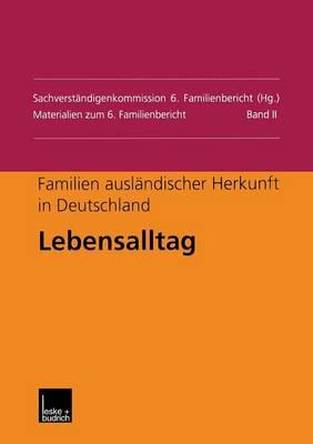 Familien Ausl�ndischer Herkunft in Deutschland: Lebensalltag - Materialien Zum 6. Familienbericht (Paperback)