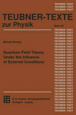 Quantum Field Theory Under the Influence of External Conditions - Teubner Texte Zur Physik 30 (Paperback)