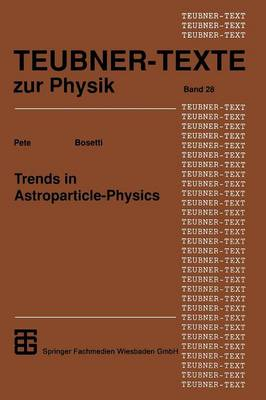 Trends in Astroparticle-Physics - Teubner Texte Zur Physik 28 (Paperback)
