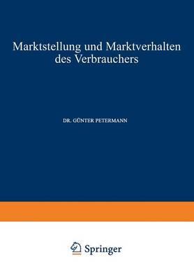 Marktstellung Und Marktverhalten Des Verbrauchers - Schriften Zur Theoretischen Und Angewandten Betriebswirtscha 4 (Paperback)