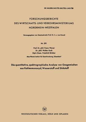 Die Quantitative, Spektrographische Analyse Von Gasgemischen Aus Kohlenmonoxyd, Wasserstoff Und Stickstoff - Forschungsberichte Des Wirtschafts- Und Verkehrsministeriums 391 (Paperback)