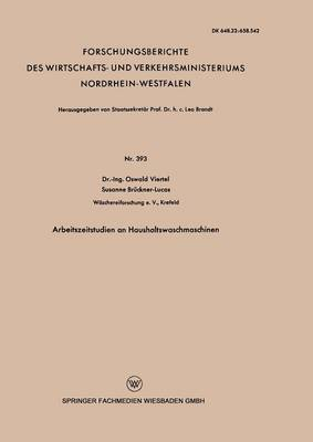 Arbeitszeitstudien an Haushaltswaschmaschinen - Forschungsberichte Des Wirtschafts- Und Verkehrsministeriums 62 (Paperback)