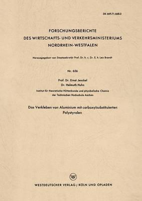 Das Verkleben Von Aluminium Mit Carboxylsubstituierten Polystyrolen - Forschungsberichte Des Wirtschafts- Und Verkehrsministeriums 656 (Paperback)