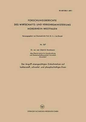 Der Angriff Eisenges ttigter Zinkschmelzen Auf Kohlenstoff-, Schwefel- Und Phosphorhaltiges Eisen - Forschungsberichte Des Wirtschafts- Und Verkehrsministeriums 367 (Paperback)