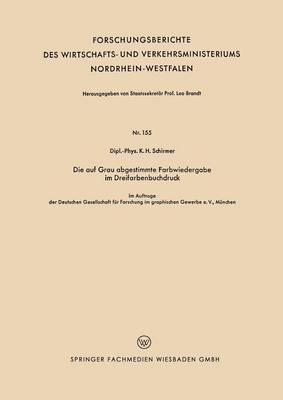 Die Auf Grau Abgestimmte Farbwiedergabe Im Dreifarbenbuchdruck - Forschungsberichte Des Wirtschafts- Und Verkehrsministeriums 155 (Paperback)