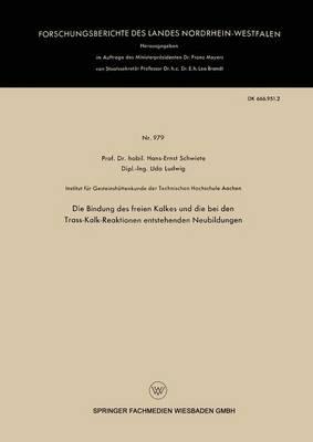 Die Bindung Des Freien Kalkes Und Die Bei Den Trass-Kalk-Reaktionen Entstehenden Neubildungen - Forschungsberichte Des Landes Nordrhein-Westfalen 979 (Paperback)