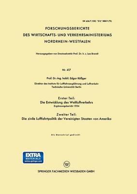 Erster Teil: Die Entwicklung Des Weltluftverkehrs. Zweiter Teil: Die Zivile Luftfahrtpolitik Der Vereinigten Staaten Von Amerika: Erg nzungsbericht 1954 - Forschungsberichte Des Wirtschafts- Und Verkehrsministeriums (Paperback)