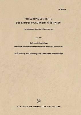Aufkohlung Und Hartung Von Sintereisen-Werkstoffen - Forschungsberichte Des Landes Nordrhein-Westfalen 799 (Paperback)