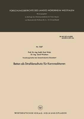 Beton ALS Strahlenschutz Fur Kernreaktoren - Forschungsberichte Des Landes Nordrhein-Westfalen 1047 (Paperback)
